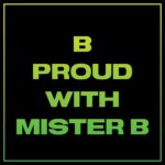B PROUD with MISTER B